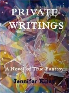 private writings a novel of true fantasy by jennifer kiley [shawn's 2d blue name]