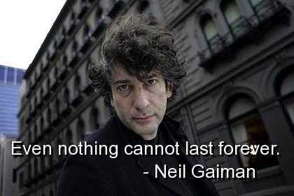 neil-gaiman-quotes-even nothing cannot last forever
