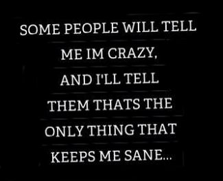 crazy keeps me sane