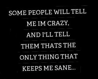 crazy keeps me sane