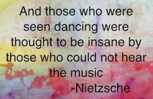 dancing not hear music  nietzsche