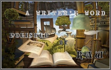 a writer's word polished or raw