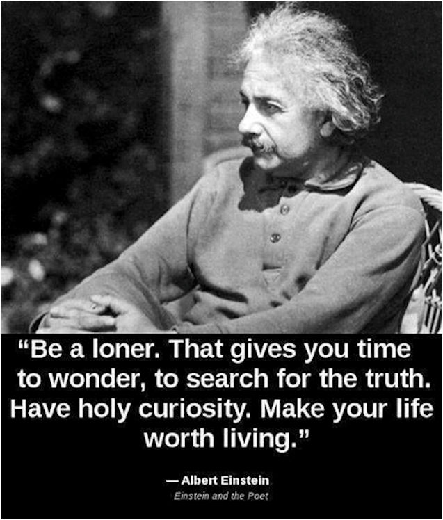 be a loner -  albert einstein